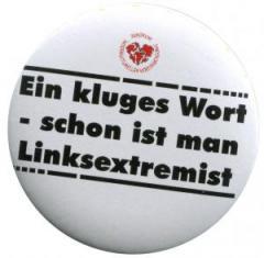 """Zum 50mm Button """"Ein kluges Wort - schon ist man Linksextremist"""" für 1,40 € gehen."""