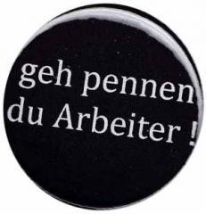 """Zum 50mm Button """"geh pennen du Arbeiter !"""" für 1,20 € gehen."""