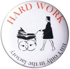 """Zum 50mm Button """"Hard work isn't only in the factory"""" für 1,20 € gehen."""