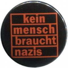 """Zum 50mm Button """"kein mensch braucht nazis (orange)"""" für 1,20 € gehen."""