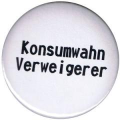 """Zum 50mm Button """"Konsumwahn Verweigerer"""" für 1,17 € gehen."""