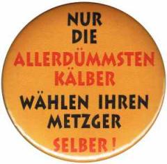 """Zum 50mm Button """"Nur die allerdümmsten Kälber..."""" für 1,20 € gehen."""