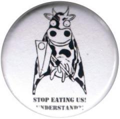 """Zum 50mm Button """"Stop eating us! Understand?!"""" für 1,20 € gehen."""