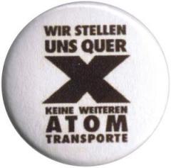 """Zum 50mm Button """"Wir stellen uns quer - Keine weiteren Atomtransporte"""" für 1,20 € gehen."""