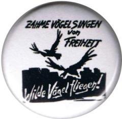 """Zum 50mm Button """"Zahme Vögel singen von Freiheit. Wilde Vögel fliegen!"""" für 1,20 € gehen."""