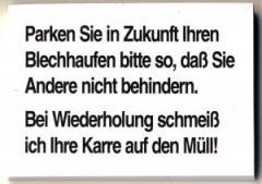 """Zum Spucki / Schlecki / Papieraufkleber """"Parken Sie in Zukunft Ihren Blechhaufen bitte so, daß Sie Andere nicht behindern. Bei Wiederholung schmeiß ich Ihre Karre auf den Müll!"""" für 0,97 € gehen."""