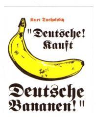 """Zum Aufkleber """"Deutsche! Kauft Deutsche Bananen! (Kurt Tucholsky)"""" für 1,00 € gehen."""