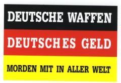 """Zum Aufkleber """"Deutsche Waffen - Deutsches Geld - Morden mit in aller Welt"""" für 0,97 € gehen."""