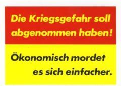 """Zum Aufkleber """"Die Kriegsgefahr soll abgenommen haben! Ökonomisch mordet es sich einfacher."""" für 1,00 € gehen."""