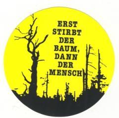 """Zum Aufkleber """"Erst stirbt der Baum, dann der Mensch"""" für 0,97 € gehen."""