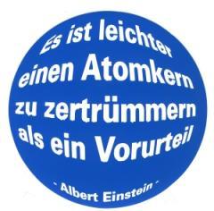 """Zum Aufkleber """"Es ist leichter einen Atomkern zu zertrümmern als ein Vorurteil (Albert Einstein)"""" für 0,97 € gehen."""