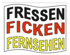 """Zum Aufkleber """"Fressen Ficken Fernsehen"""" für 1,00 € gehen."""