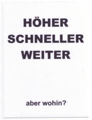"""Zum Aufkleber """"Höher Schneller Weiter - aber wohin"""" für 1,00 € gehen."""
