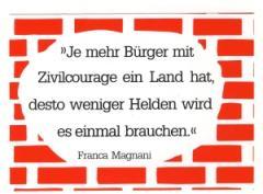"""Zum Aufkleber """"Je mehr Bürger mit Zivilcourage ein Land hat, desto weniger Helden wird es einmal brauchen."""" von Franca Magnani für 1,00 € gehen."""