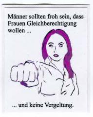 """Zum Aufkleber """"Männer sollen froh sein das Frauen Gleichberechtigung wollen und keine Vergeltung"""" für 1,00 € gehen."""
