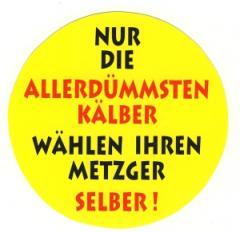 """Zum Aufkleber """"Nur die allerdümmsten Kälber..."""" für 1,00 € gehen."""