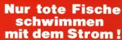"""Zum Aufkleber """"Nur tote Fische schwimmen mit dem Strom!"""" für 1,00 € gehen."""