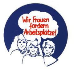 """Zum Aufkleber """"Wir Frauen fordern Arbeitsplätze!"""" für 1,00 € gehen."""