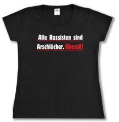 """Zum Girlie-Shirt """"Alle Rassisten sind Arschlöcher. Überall."""" für 14,00 € gehen."""