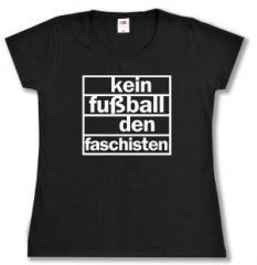 """Zum tailliertes T-Shirt """"Kein Fußball den Faschisten"""" für 14,00 € gehen."""
