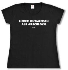 """Zum tailliertes T-Shirt """"Lieber Gutmensch als Arschloch"""" für 19,50 € gehen."""