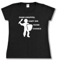 """Zum tailliertes T-Shirt """"Ohne Knüppel habt Ihr keine Chance"""" für 14,00 € gehen."""