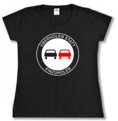 """Zum tailliertes T-Shirt """"Überholen statt Einzuholen"""" für 14,00 € gehen."""