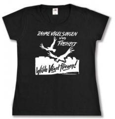 """Zum tailliertes T-Shirt """"Zahme Vögel singen von Freiheit. Wilde Vögel fliegen!"""" für 14,00 € gehen."""