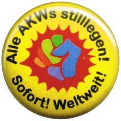 """Zum 25mm Button """"Alle AKWs stilllegen! Sofort! Weltweit!"""" für 0,78 € gehen."""