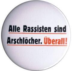 """Zum 25mm Button """"Alle Rassisten sind Arschlöcher. Überall."""" für 0,80 € gehen."""