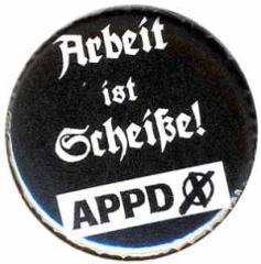 """Zum 25mm Button """"APPD - Arbeit ist Scheiße!"""" für 0,80 € gehen."""