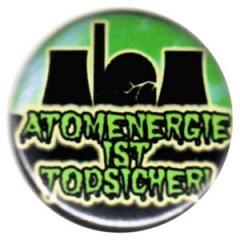 """Zum 25mm Button """"Atomenergie ist todsicher"""" für 0,80 € gehen."""