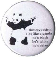 "Zum 25mm Button ""destroy racism - be like a panda"" für 0,80 € gehen."