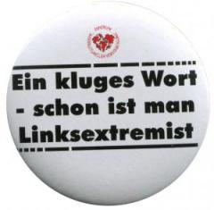 """Zum 25mm Button """"Ein kluges Wort - schon ist man Linksextremist"""" für 1,00 € gehen."""