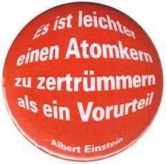 """Zum 25mm Button """"Es ist leichter einen Atomkern zu zertrümmern als ein Vorurteil (Albert Einstein)"""" für 0,80 € gehen."""