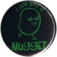 """Zum 25mm Button """"I am not a nugget"""" für 0,80 € gehen."""