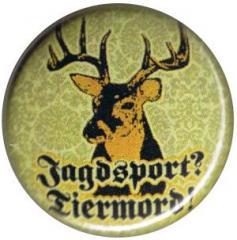 """Zum 25mm Button """"Jagdsport? Tiermord!"""" für 0,80 € gehen."""
