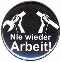 """Zum 25mm Button """"Nie wieder Arbeit!"""" für 0,80 € gehen."""
