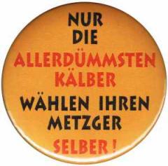 """Zum 25mm Button """"Nur die allerdümmsten Kälber..."""" für 0,80 € gehen."""