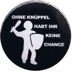 """Zum 25mm Button """"Ohne Knüppel habt Ihr keine Chance"""" für 0,80 € gehen."""