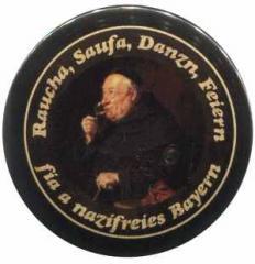 "Zum 25mm Button ""Raucha Saufa Danzn Feiern fia a nazifreies Bayern (Mönch)"" für 1,00 € gehen."