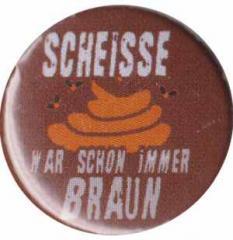 """Zum 25mm Button """"Scheiße war schon immer braun"""" für 0,80 € gehen."""