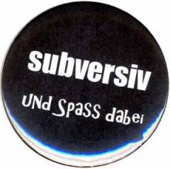 """Zum 25mm Button """"subversiv und Spass dabei"""" für 0,80 € gehen."""