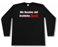 """Zum Longsleeve """"Alle Rassisten sind Arschlöcher. Überall."""" für 13,00 € gehen."""