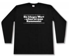 """Zum Longsleeve """"Ein kluges Wort - schon ist man Kommunist"""" für 13,00 € gehen."""