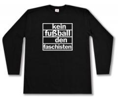 """Zum Longsleeve """"Kein Fußball den Faschisten"""" für 13,00 € gehen."""