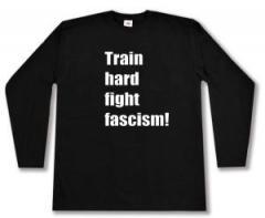 """Zum Longsleeve """"Train hard fight fascism !"""" für 13,00 € gehen."""