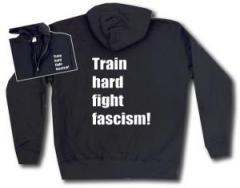 """Zur Kapuzen-Jacke """"Train hard fight fascism !"""" für 29,24 € gehen."""