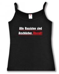 """Zum Top / Trägershirt """"Alle Rassisten sind Arschlöcher. Überall."""" für 14,50 € gehen."""