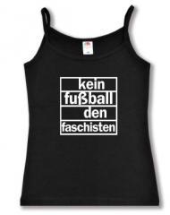 """Zum Top / Trägershirt """"Kein Fußball den Faschisten"""" für 14,50 € gehen."""